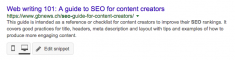 screenshot with search results. Title in blue letters: Web writing 101: A guide for SEO content creators. URL in green letters: seo guide for content creators. Snippet in grey: This guide is intended as a reference or checklistfor content creators to improve their SEO rankings. It covers good practices for title, headers, meta description and layout with tips and examples of how to produce more engaging content